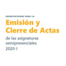 Orientaciones para la Emisión y Cierre de Actas de las Asignaturas Semipresenciales 2020-I